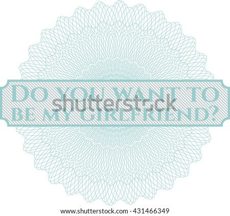 Do you want to be my girlfriend? written inside a money style rosette