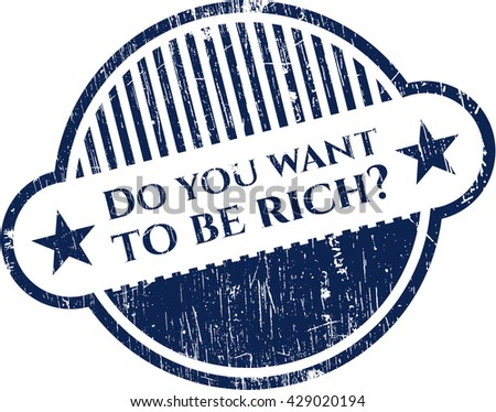 Do you want to be rich? rubber grunge seal