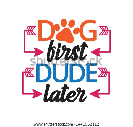 dog first dude later inspiring funny saying quote vector graphic design for souvenir printing and for cutting machine