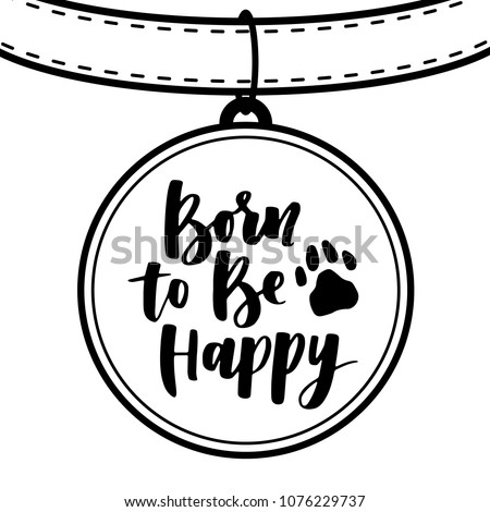 Dog lettering. Vector card with saying about dog. Cute hand written phrase for your design. Dog-collar with canine locket