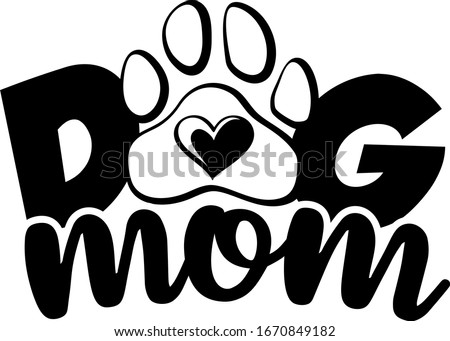 Dog mom with paw and heart. Dogs theme design for dog lovers stuff and perfect gift for women, and girls who loves dog.