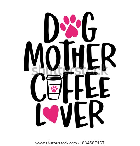 dog mother coffee lover   words