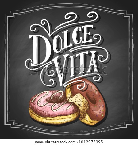 Dolce vita hand drawn lettering on black chalkboard background, italian phrase Sweet life, with sketch donuts. Vintage vector design.