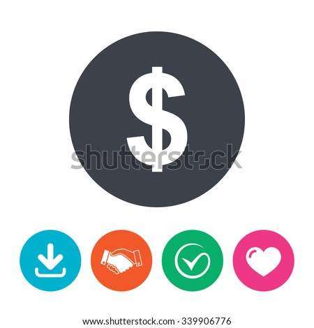 Dollars sign icon. USD currency symbol. Money label. Download arrow, handshake, tick and heart. Flat circle buttons.