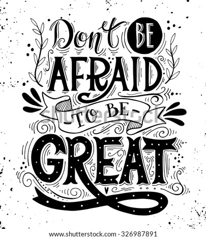 don't be afraid to be great