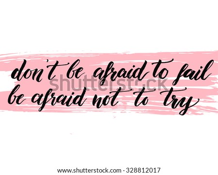 don't be afraid to fail  be