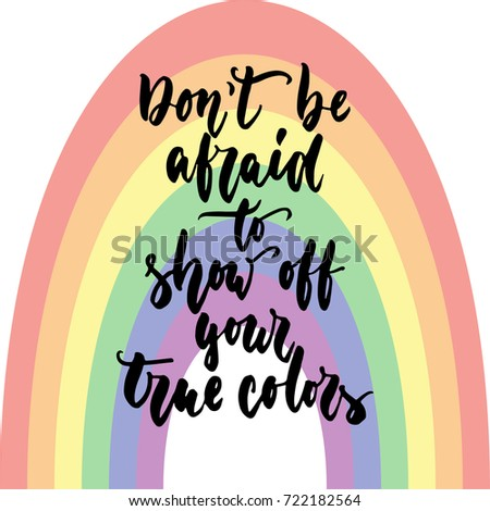 Don't be afraid to show your true colors - LGBT slogan hand drawn lettering quote isolated on the rainbow background. Fun brush ink inscription for greeting card or t-shirt print, poster design
