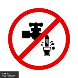 Don't drink Sign of the prohibition of taking water in the faucet, isolated with a white background.