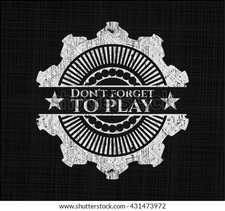 Don't forget to play chalk emblem, retro style, chalk or chalkboard texture