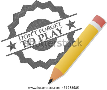 Don't forget to play drawn in pencil