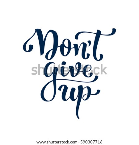 Don't give up. Inspirational and motivational quotes. Hand painted lettering and custom typography. Can be used for prints (bags, t-shirts, home decor, posters, cards).