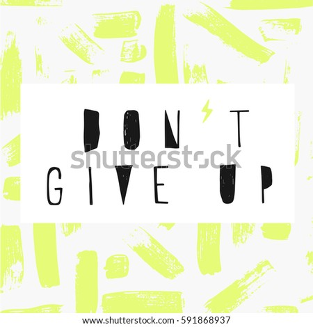 Don't give up. Typography for poster, invitation, greeting card or t-shirt. Vector lettering, inscription, calligraphy design. Text background