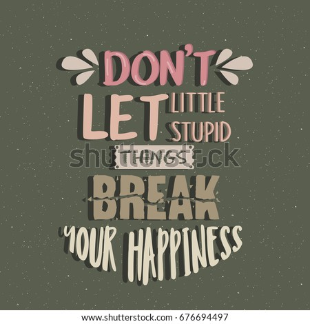 don't let little stupid things break your happiness quotes poster motivation text concept