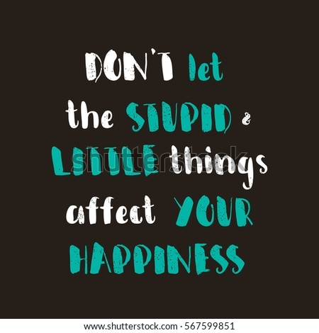 don't let the stupid and little