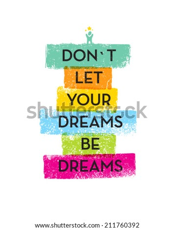 don t let your dreams be dreams