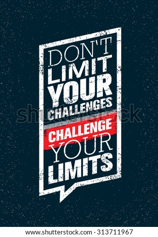 don'  t limit your challenges