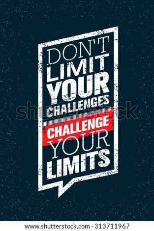 don'  t limit your challenges