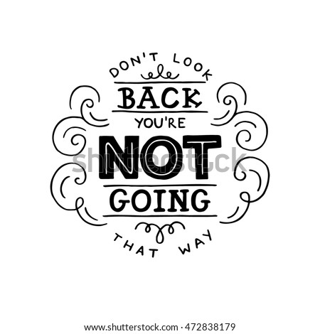 don't look back  you're not
