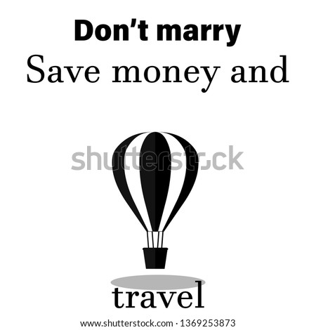 don't marry,save money and travel, modern fashion slogan for t-shirt and apparels tee graphic vector print.Motivational typography for wallpaper,poster,banner