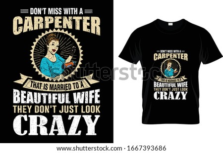 don't miss with a carpenter t