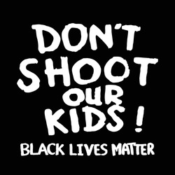 Don't Shoot Our Kids! Black Lives Matter. Protest Banner about Human Right of Black People in U.S. America. Vector Illustration. Icon Poster and Symbol.