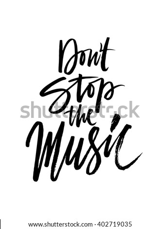 Don't stop the music. Hand drawn quote for your design. Unique brush pen lettering. Can be used for print (bags, posters, cards, stationery) and for web (banners, advertisement).
