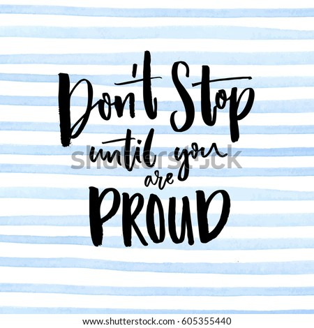 Don't stop until you are proud. Motivational quote handwritten at blue stripes watercolor background.
