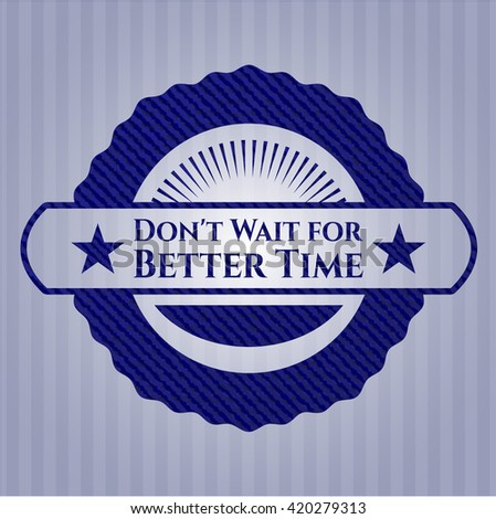 Don't Wait for Better Time emblem with denim high quality background