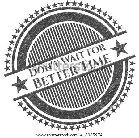 Don't Wait for Better Time pencil emblem