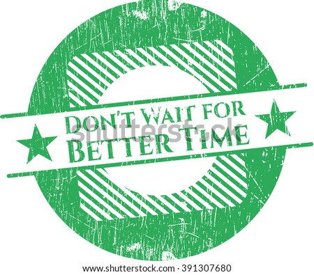 Don't Wait for Better Time rubber grunge texture stamp