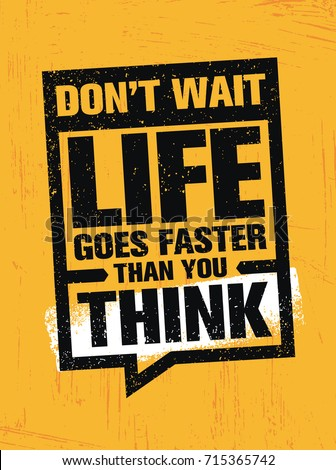 Don't Wait. Life Goes Faster Than You Think.. Inspiring Creative Motivation Quote Poster Template. Vector Typography Banner Design Concept On Grunge Texture Rough Background