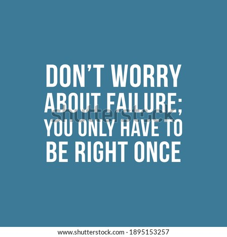 don't worry about failure you