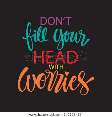 Don't worry fill your head with worries. Hand drawn lettering.  Motivational quote.