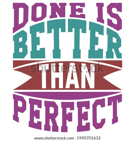 done is better than perfect, typography lettering design, printing for t shirt, banner, poster, mug etc