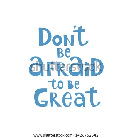 Dont be afraid to be great hand written lettering. Inspiring quote for apparel T-shirt print, sticker and postcard. Isolated Vector illustration
