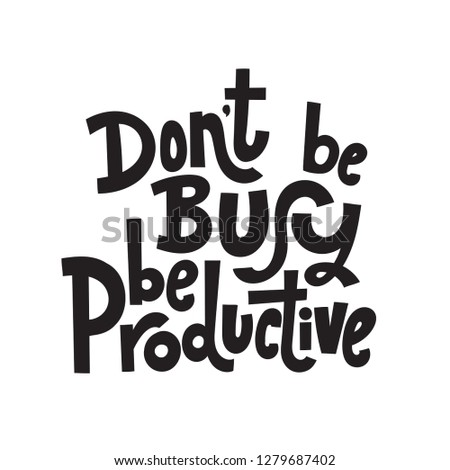 Dont be busy, be productive - unique vector hand drawn motivational quote to keep inspired for success. Phrase for business goals, self development, personal growth, coaching, mentoring, social media.