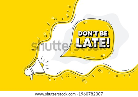 Dont be late. Loudspeaker alert message. Special offer price sign. Advertising discounts symbol. Yellow background with megaphone. Announce promotion offer. Dont be late bubble. Vector ストックフォト ©