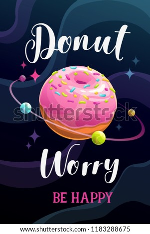Donut worry, be happy. Funny donut quote saying. Cartoon sweet planet on the space background. Creative vector poster.