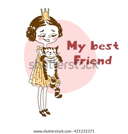 "Doodle illustration of a funny little princess holding cat with ""My best friend"" lettering on a white background. Vector artwork for a card or t-shirt print."
