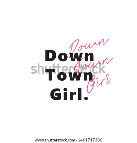 DOWN TOWN GIRL quote, vector lettering, modern typographic design