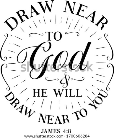 Draw near to God He will draw near to you Printable ストックフォト ©