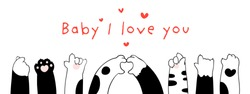 Draw vector banner design cat paws and word baby I love you on white for Valentine's day.Doodle cartoon style.
