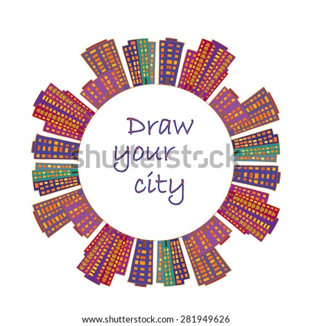 draw your city. round sample...