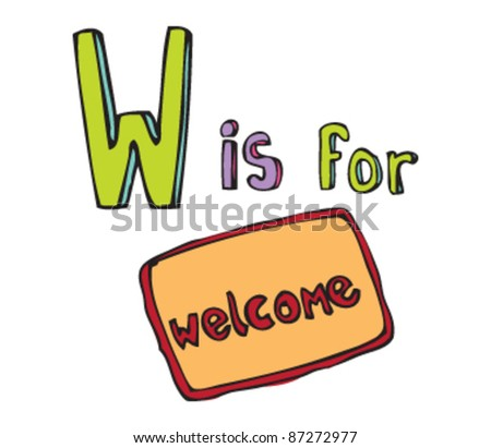 Drawing of Letter 'W is for welcome'