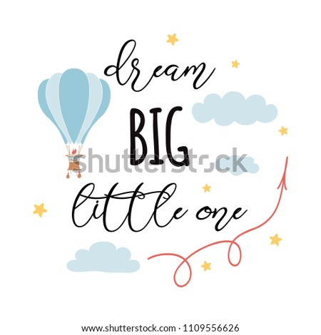 Dream big little one fashion slogan with flying hot air balloon Vector hand drawn illustration for t-shirt print design Inspirational phrase positive quote Cute sign label badge card banner logo label Stock photo ©