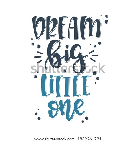 Dream big little one motivational quote Hand drawn typography poster set. Conceptual handwritten phrase craft T shirt hand lettered  Stock photo ©