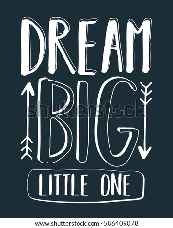 dream big little one typography
