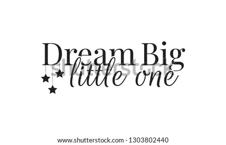 Dream Big Little One, Wording, Lettering, Wall Decoration, Stars Illustrations, Art Decor, Wording Design, Wall Decals isolated on white background, inspirational, motivational quotes, poster design Stock photo ©