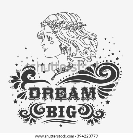 Dream Big.  Motivational and inspirational illustration. Typography vintage poster with hand drawn girl. It can be used to design bags, t-shirts, cards and other items.