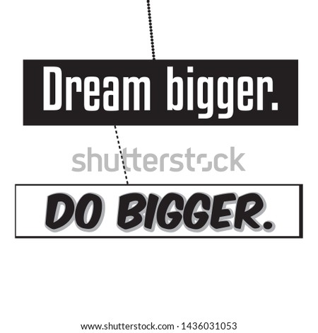 Dream Bigger Typography & Motivational Quote T-shirt and apparels print graphic - Vector